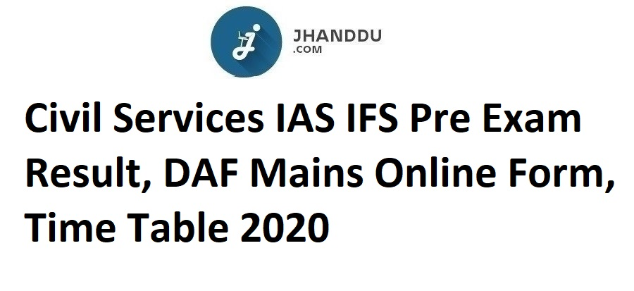 Recruitment UPSC Civil Services Civil Services IAS IFS Pre Exam Result, DAF Mains Online Form, Time Table 2020